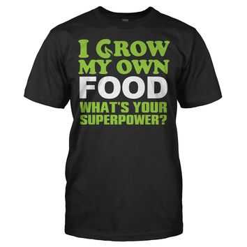 I Grow My Own Food, What's Your Superpower? - T Shirt