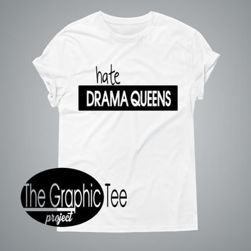 hate drama queens, drama queen shirt, woman graphic shirt, woman tshirt, BLACK/WHITE tshirts