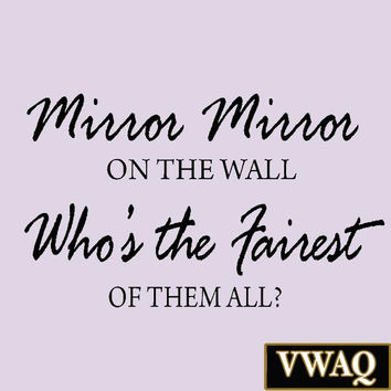 Mirror Mirror on the Wall Who's the Fairest of them All? Beauty Quotes Wall Decor VWAQ-1620