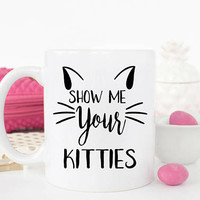 Show Me Your Kitties Mug, Funny Cat Mug, Kitty mug, Coworker Gift, Crazy Cat Lady Mug, Gift for friend, Secret Santa Gift, Cat Lover Gift