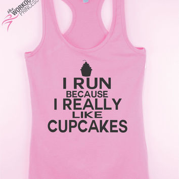I Run Because I Really Like Cupcakes - Funny Tank - Fitness Jersey Tank.