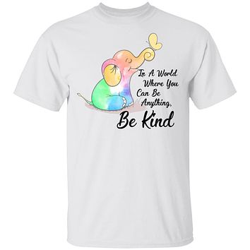 In A World Where You Can Be Anything Be Kind Elephant