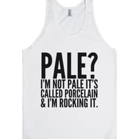 Pale? I'm Not Pale It's Called Porcelain And I'm Rocking It Tank To...