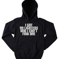 Funny Smoker Hoodie I Got 99 Lighters And I Can't Find One Slogan Marijuana Weed Stoner Blazing Dope Mary Jane Tumblr Sweatshirt
