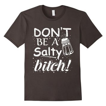 Don't Be A Salty Bitch Funny Exclusive T-Shirt