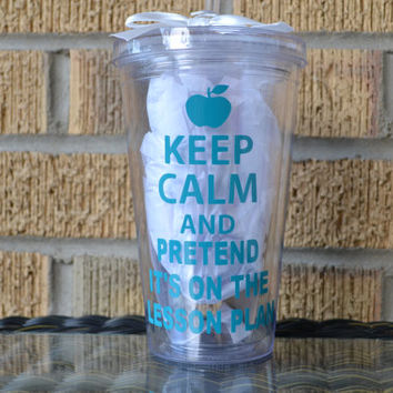Keep Calm and Pretend It's on the Lesson Plan  - Teacher Gift - Your color choices - Personalize with Name