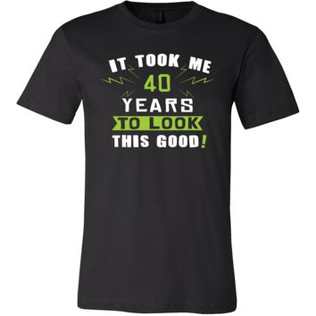 40th Birthday Shirt - It took me 40 years to look this good - Funny Gift