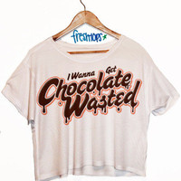 I Wanna get Chocolate Wasted Crop | fresh-tops.com