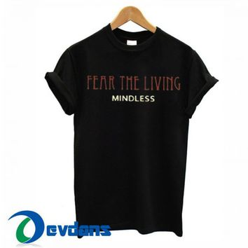 Fear The Living Mindless T Shirt Women And Men Size S To 3XL