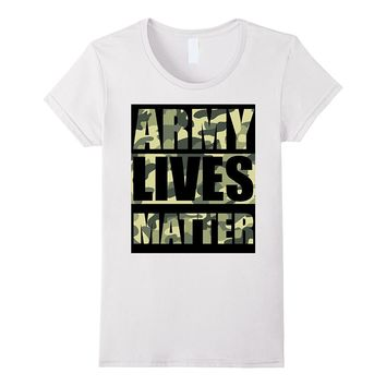 Army Lives Matter Proud Army Family Shirt