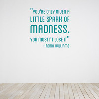 Robin Williams Quote - You're only given a little spark of madness, you mustn't lose it - Vinyl Wall Decal