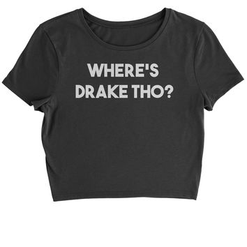 Where's Drake Tho?  Cropped T-Shirt
