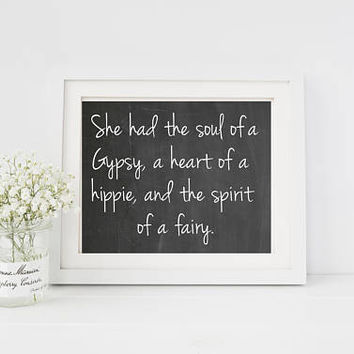 She had the soul of a gypsy, a heart of a hippie, and the spirit of a fairy quote, art print, poster dorm room, office, or home decor