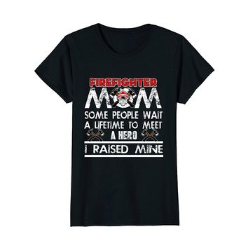 Firefighter mom some people wait a lifetime t shirt