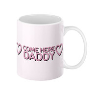 COME HERE DADDY COFFEE MUG