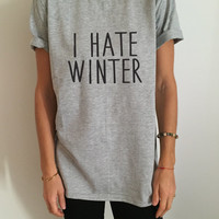 I hate winter Tshirt Fashion funny saying womens girls sassy cute gifts tops teens teenager