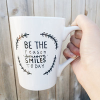 Be the reason some smiles today Handpainted Ceramic Coffee Mug