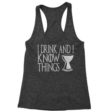 That's What I Do, I Drink And I Know Things GoT Racerback Tank Top for Women