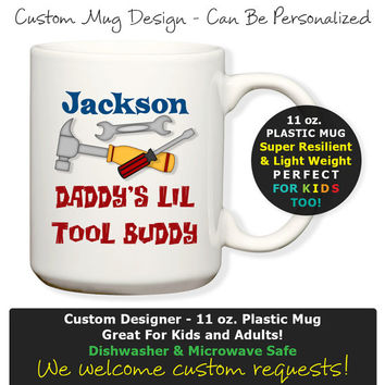 Personalized Daddy's Lil Tool Buddy Helper - Plastic 11oz Mug, Kids Cup, Kids Mug, Cocoa Mug or Coffee Mug, Dishwasher Safe