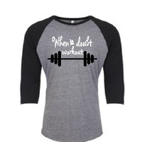 When in Dought Workout on Black and Grey TRI-Blend UNISEX 3/4 RAGLAN Jersey