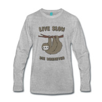 Tee shirt manches longues Funny & Cute Sloth Live Slow Die Whenever Slogan | Spreadshirt