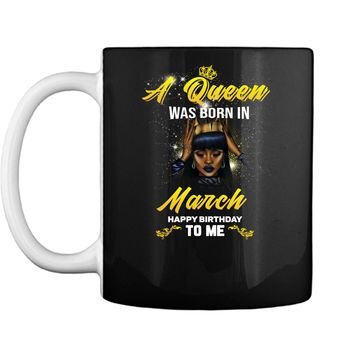 A queen was born in March happy birthday to me t shirt gift Mug