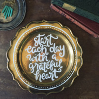 Start Each Day with a Grateful Heart - Hand Lettered Gold Plate, Holiday Decor, Hand Painted Thanksgiving Platter