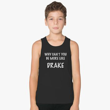 Why Can't You Be More LIke Drake Kids Tank Top