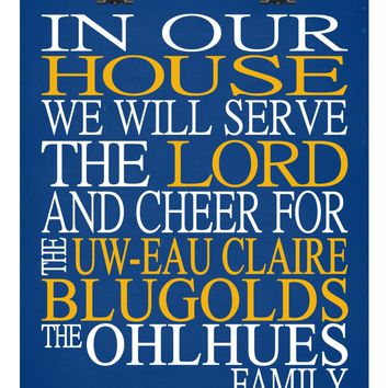 In Our House We Will Serve The Lord And Cheer for The UW Eau Claire Blugolds Personalized Christian Print - Perfect gift - sports art - multiple sizes