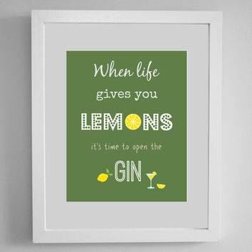 When life gives you lemons it's time to open the gin,make lemonade make a gin and tonic printable quote poster 8x10 instant download file