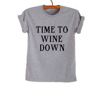 Time to Wine Down T Shirt Grey Grunge Hipster Tumblr Fangirl Shirt Womens Teens Girls Unisex Graphic Tee Workout Fitness Summer Cool Fashion