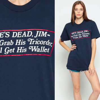 Star Trek Shirt HE'S DEAD JIM Graphic Tee You Grab His Tricorder Shirt Vintage Tshirt Nerd Geek Retro T Shirt 90s Navy Blue Medium Large