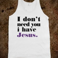 i dont need you i have jesus