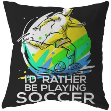 I'd Rather Be Playing Soccer Novelty Quote Pillow
