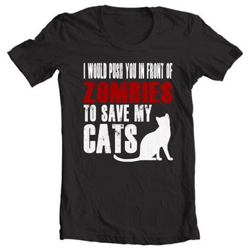 I Would Push You In Front Of Zombies To Save My Cats Shirt