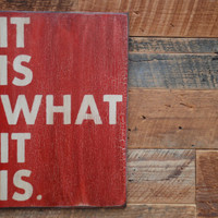 It is what it is sign made from reclaimed by KingstonCreations