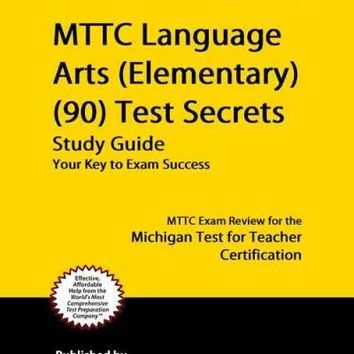 MTTC Language Arts (Elementary) (90) Test Secrets: MTTC Exam Review for the Michigan Test for Teacher Certification: MTTC Language Arts (Elementary) (90) Test Secrets