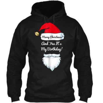 """Classy """"Merry Christmas And Yes It's My Birthday""""  Pullover Hoodie 8 oz"""