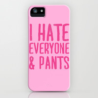 I Hate Everyone... & Pants iPhone & iPod Case by LookHUMAN