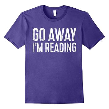 Go Away I'm Reading T-Shirt Book Lover Gift Shirt