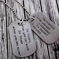 Be Strong When You Are Weak , Stainless Steel Hand Stamped Double Dog Tag Necklace / Be Brave , Be Humble , Be Badass Everyday Necklace