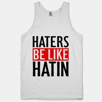 Haters Be Like Hatin