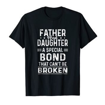 Father And Daughter A Special Bond That Can't Be Broken Tee