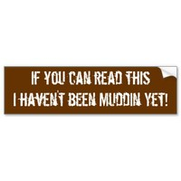 If you can read thisI haven't been Muddin Yet! Bumper Stickers from Zazzle.com