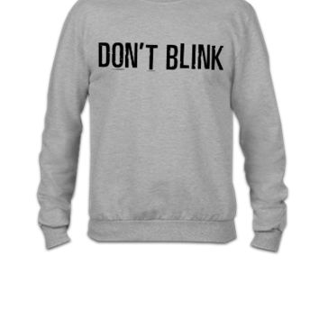 Dont Blink - Crewneck Sweatshirt
