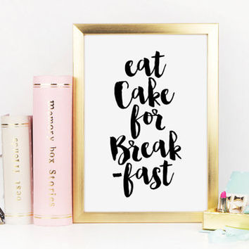 Eat Cake for Breakfast, Cake, Kate Spade Quote, Cake Quote, Cake Print, Cupcake Print, Black and White Art, Kitchen Art, Printable Wall Art