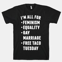 I'm All For Feminism Equality Gay Marriage Free Taco Tuesday