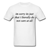 I'm Sorry It's Just That I Literally Don't care, Unisex, Graphic Tee