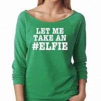 Let Me Take An #Elfie Off Shoulder Sweater Sweatshirt 3/4 Sleeve Christmas Gift Holidays Present Holidays