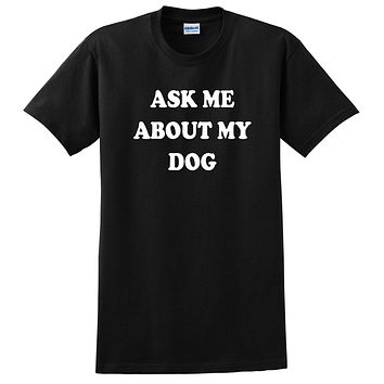 Ask me about my dog T Shirt